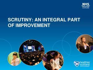 SCRUTINY: AN INTEGRAL PART OF IMPROVEMENT