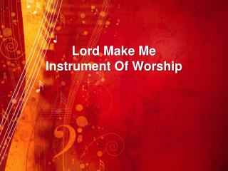 Lord Make Me Instrument  Of Worship