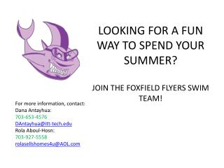 LOOKING  FOR A FUN WAY TO SPEND YOUR SUMMER?  JOIN THE FOXFIELD FLYERS SWIM TEAM!