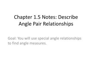 Chapter 1.5 Notes: Describe Angle Pair Relationships