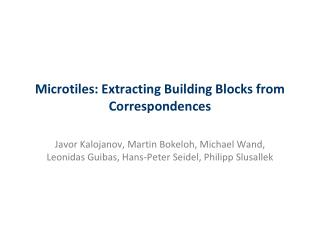Microtiles : Extracting Building Blocks from Correspondences