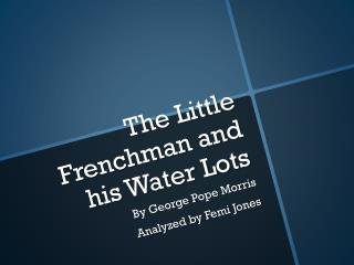 The Little Frenchman and his Water Lots