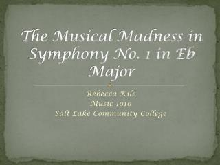 The Musical Madness in Symphony No. 1 in Eb Major