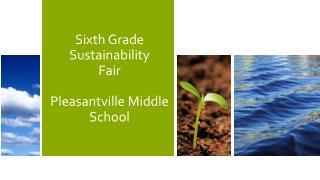 Sixth Grade Sustainability Fair Pleasantville Middle School
