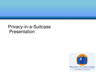 Privacy-in-a-Suitcase  Presentation