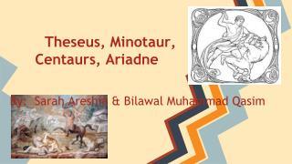 Theseus, Minotaur, Centaurs, Ariadne