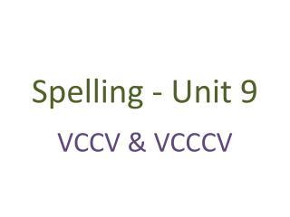 Spelling - Unit 9
