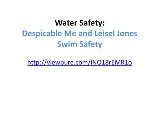 Water Safety: Despicable Me and  Leisel  Jones Swim Safety