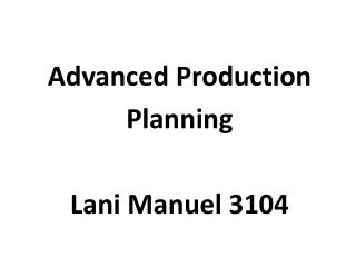 Advanced Production Planning Lani Manuel 3104