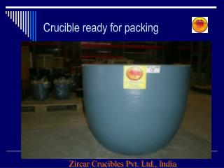 Crucible ready for packing