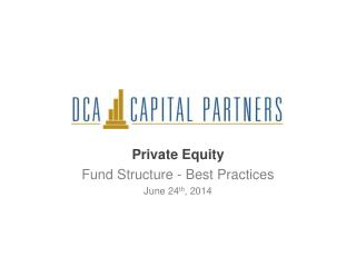 Private Equity  Fund Structure - Best Practices June 24 th , 2014