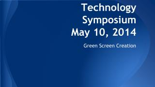 Technology Symposium May 10, 2014