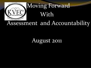 Moving Forward With    Assessment  and Accountability August 2011