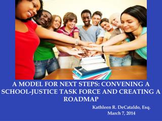 A MODEL FOR NEXT STEPS: CONVENING A SCHOOL-JUSTICE TASK FORCE AND CREATING A ROADMAP