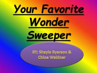 Your Favorite Wonder  S weeper