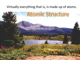 Virtually everything that is, is made up  of  atoms.