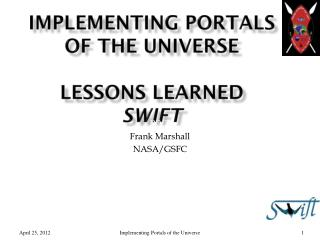 Implementing Portals of the  Universe Lessons learned SWIFT