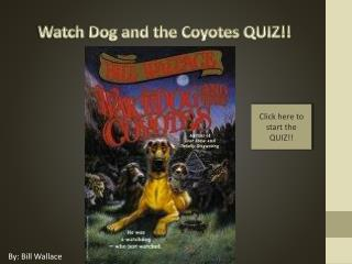 Watch Dog and the Coyotes QUIZ!!