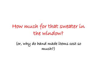 How much for that sweater in the window?