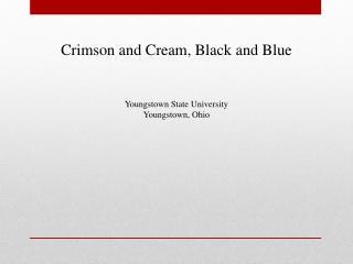 Crimson and Cream, Black and Blue