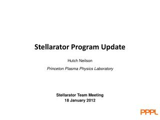 Hutch Neilson Princeton Plasma Physics Laboratory Stellarator Team Meeting 18 January 2012
