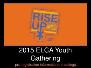 2015 ELCA Youth Gathering pre-registration informational meetings