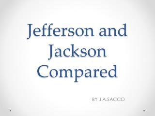 Jefferson and Jackson Compared