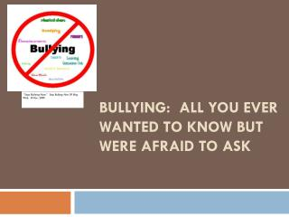 Bullying:  All You Ever Wanted to Know but Were Afraid to Ask