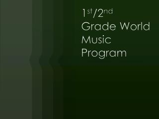 1 st /2 nd Grade World Music Program