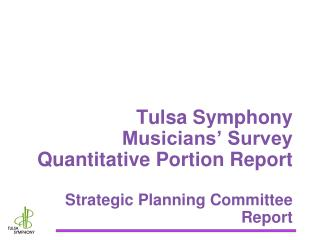 Tulsa Symphony Musicians' Survey Quantitative  Portion Report Strategic Planning Committee  Report