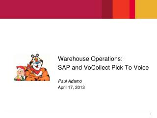 Warehouse Operations: SAP and VoCollect Pick To Voice Paul  Adamo April 17, 2013