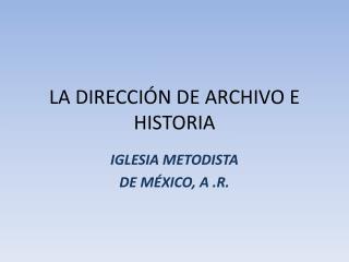 LA DIRECCI�N DE ARCHIVO E HISTORIA