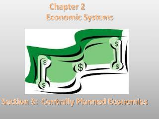 Chapter 2 Economic Systems Section 3:  Centrally Planned Economies