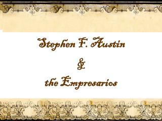 Stephen F. Austin  &  the  Empresarios