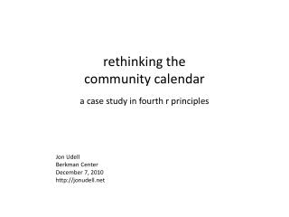 rethinking the  community calendar a  case study in  fourth r  principles Jon Udell Berkman Center