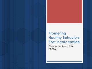 Promoting Healthy Behaviors  Post incarceration