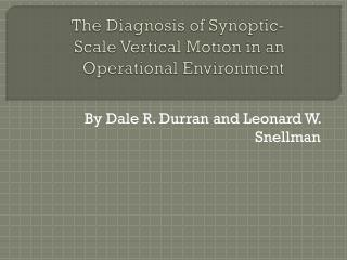 The Diagnosis of Synoptic-Scale Vertical Motion in an Operational  E nvironment