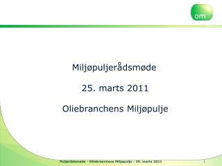 Miljøpuljerådsmøde 25. marts 2011 Oliebranchens  Miljøpulje