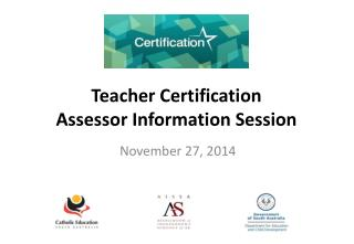 Teacher Certification Assessor Information Session