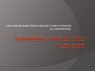 November  7 and 8, 2012 Flex Days