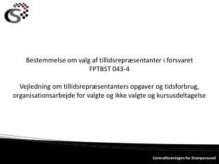 Bestemmelse om valg af tillidsrepræsentanter i  forsvaret FPTBST 043-4