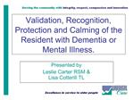 Validation, Recognition, Protection and Calming of the Resident with Dementia or Mental Illness.