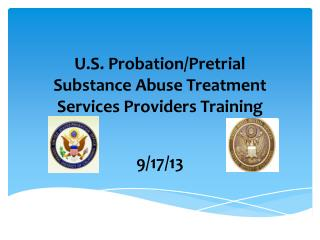 U.S. Probation/Pretrial  Substance Abuse Treatment Services Providers Training