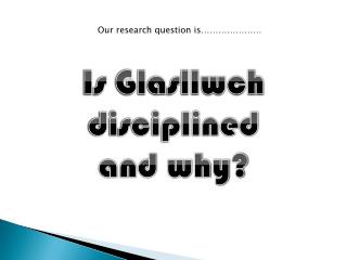 Is Glasllwch disciplined and why?