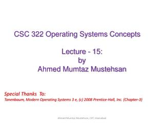 CSC 322 Operating Systems Concepts Lecture - 15: b y   Ahmed Mumtaz Mustehsan