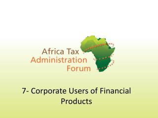7- Corporate Users of Financial Products