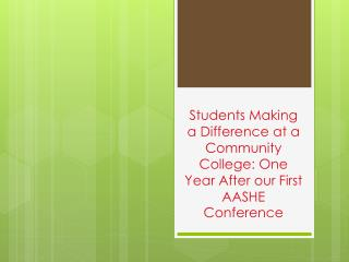 Students Making a Difference at a Community College: One Year After our First AASHE Conference
