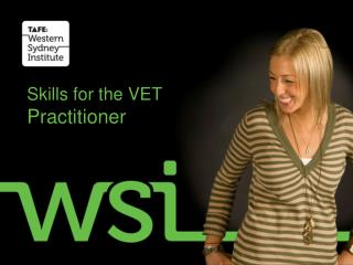 Skills for the VET  Practitioner