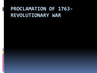 Proclamation of 1763- Revolutionary War