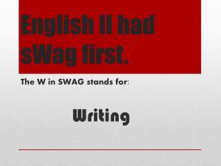 English II had  sWag  first.
